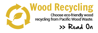 Wood Recycling | Choose eco-friendly wood recycling from Pacific Wood Waste. | Read On