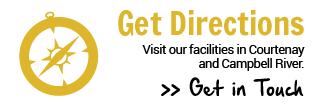 Get Directions | Visit our facilities in Courtenay and Campbell River. | Get in Touch
